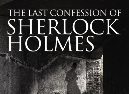 The Last Confession of Sherlock Holmes by Kieran Lyne