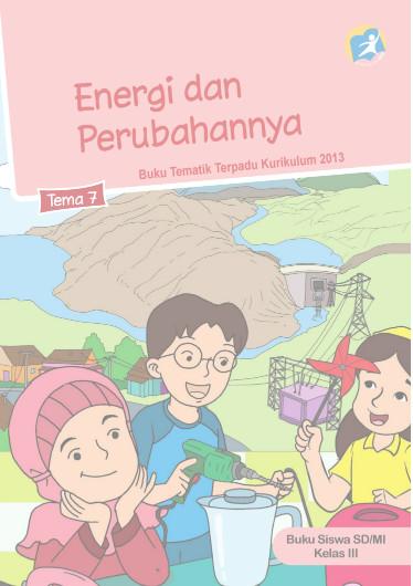 Download Buku Siswa Kurikulum 2013 SD Kelas 3 Tema 7 Energi dan Perubahannya