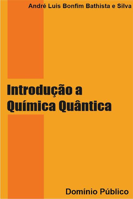 Introdução a Química Quântica - André Luis Bonfim Bathista e Silva