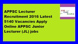 APPSC Lecturer Recruitment 2016 Latest 5140 Vacancies Apply Online APPSC Junior Lecturer (JL) jobs