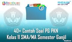 Lengkap - 40+ Contoh Soal PG PKN Kelas 11 SMA/MA Semester Ganjil Terbaru