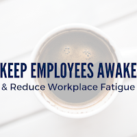 Keep Employees Awake and Reduce Workplace Fatigue with This Guidance