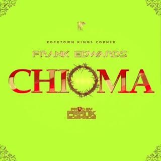 DOWNLAOD MP3: Frank Edward - Chioma