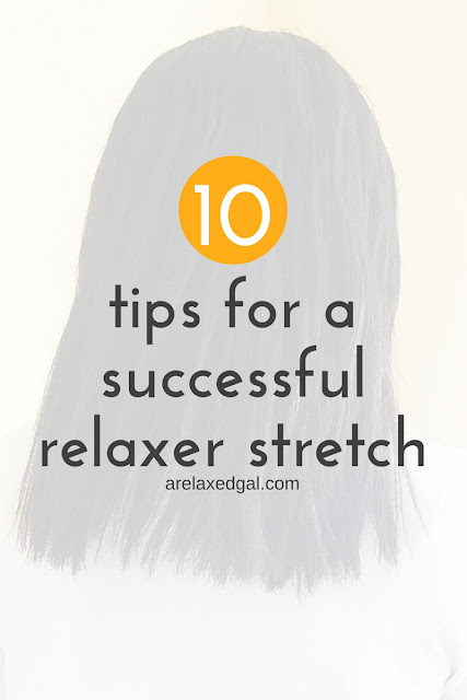 10 tips I've learned from my own experience that can help make your relaxer stretching more successful. | arelaxedgal.com