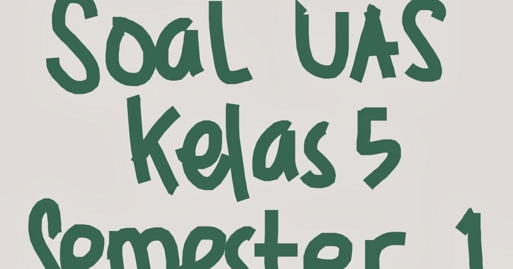 Soal Uas Matematika Kelas 5 Semester 1 Dan Kunci Jawaban Tahun 2017 2018 Soal Uts Uas Ukk