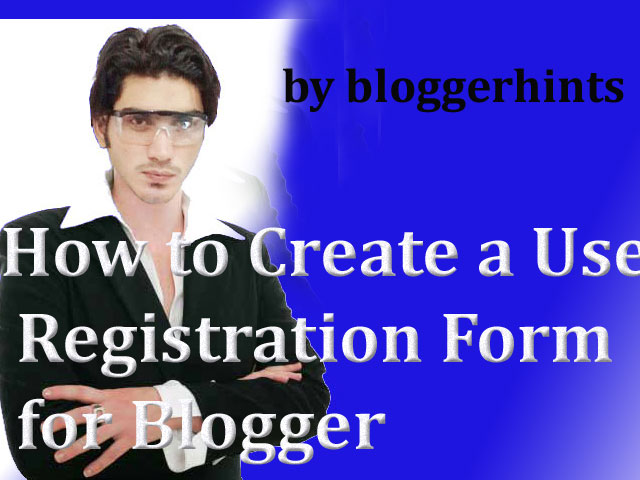 How to Create a User Registration Form for Blogger
