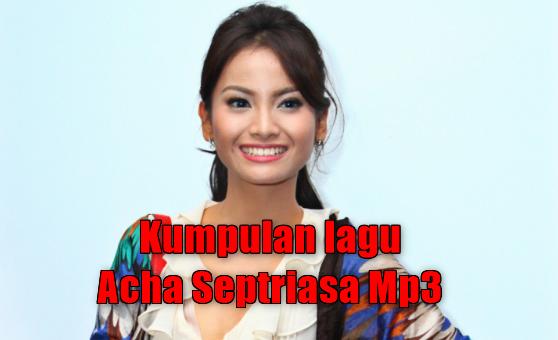Kumpulan Lagu Acha Septriasa Mp3 Full Album Rar Terlengkap,Acha Septriasa, Pop,Daftar Lagu Acha Septriasa Full Album Mp3 Terlengkap Rar