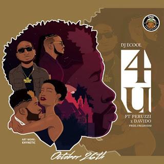 "DJ Ecool ""4U"" Ft Peruzzi & Davido"