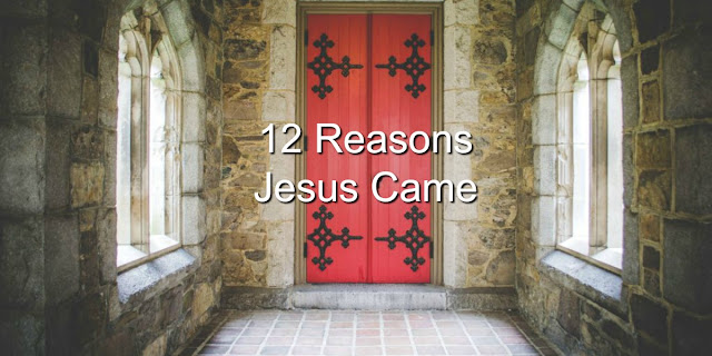12 Reasons Jesus Came