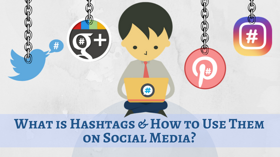 What is Hashtags & How to Use them on Social Media?
