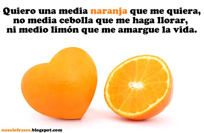 No Solo Frases Quiero Una Media Naranja Que Me Quiera No