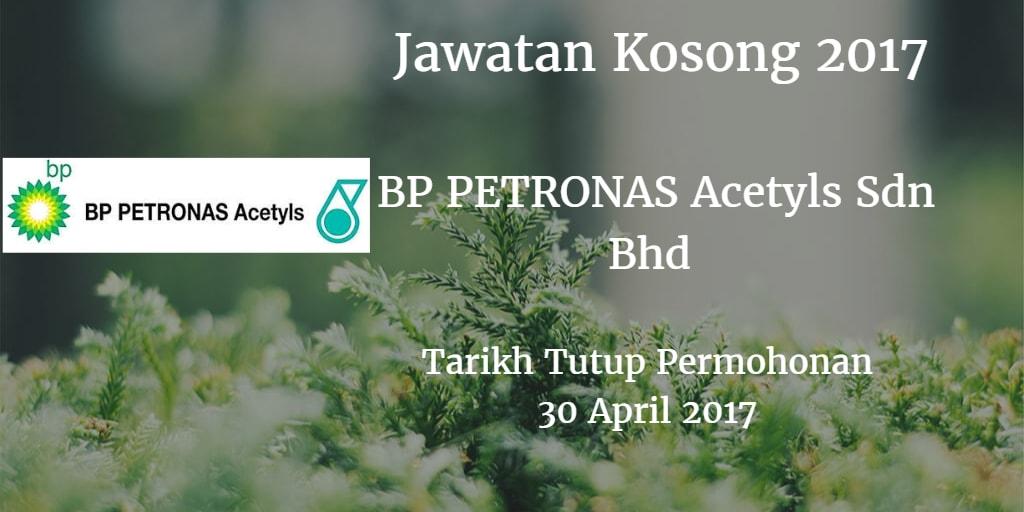 Jawatan Kosong BP PETRONAS Acetyls Sdn Bhd 30 April 2017
