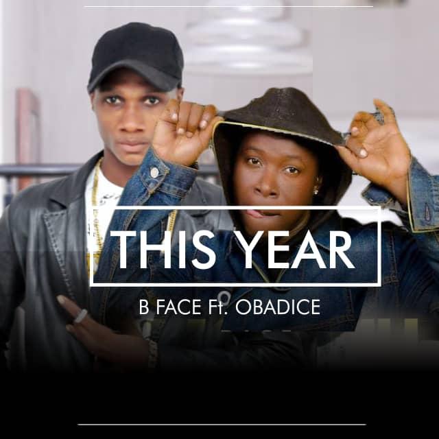Download Music: B-Face Ft Obadice This Year [Naijahitvibes]
