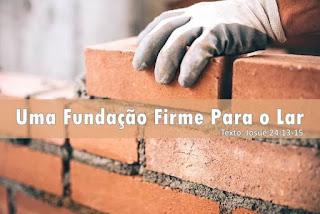 Uma Fundação Firme Para o Lar