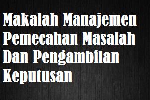 Makalah Manajemen Pemecahan Masalah Dan Pengambilan Keputusan