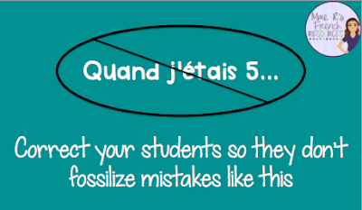 "Correct your French students when they speak so they don't say things like, ""Quand j'étais cinq."""
