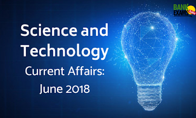 Science and Technology Current Affairs: June 2018