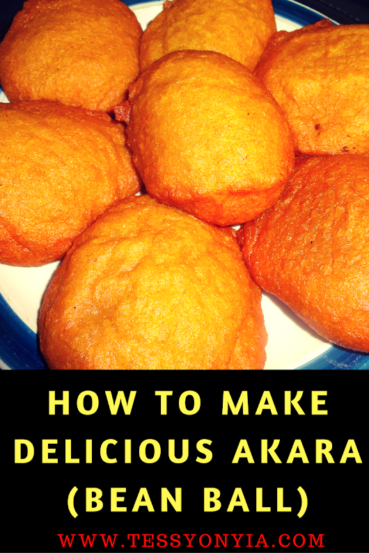 HOW TO MAKE DELICIOUS AKARA (BEAN BALL) - Tessy Onyia's Blog