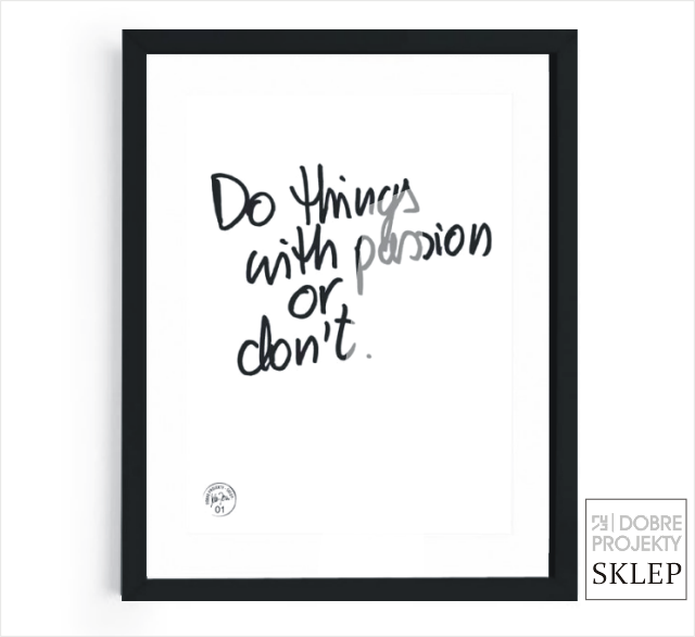 http://www.dobreprojekty-sklep.com/grafiki-napisy/124-do-things-with-passion-or-dont.html