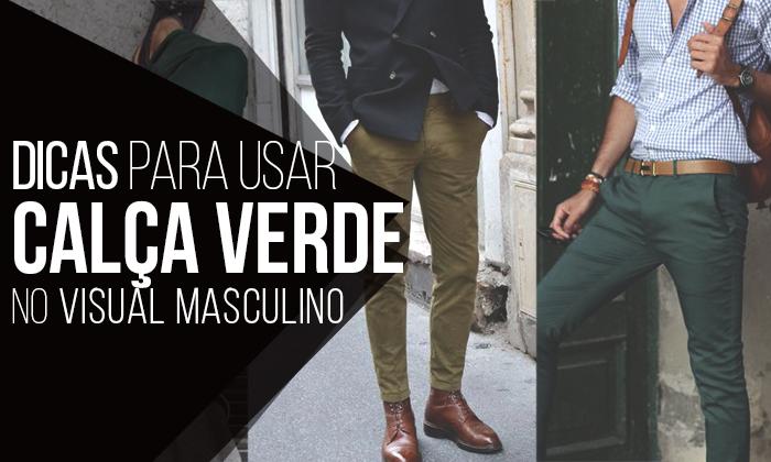 09724b0a99 Macho Moda - Blog de Moda Masculina  Calça Verde Masculina
