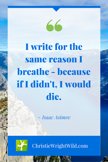 """I write for the same reason I breathe - because if I didn't, I would die."" ~Isaac Asimov 