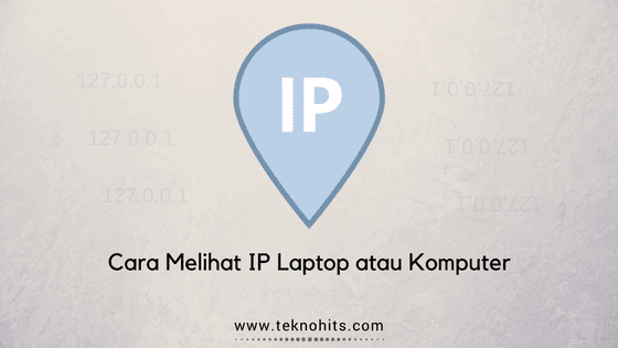 Cara Melihat IP Laptop dan Komputer Sendiri dengan Mudah