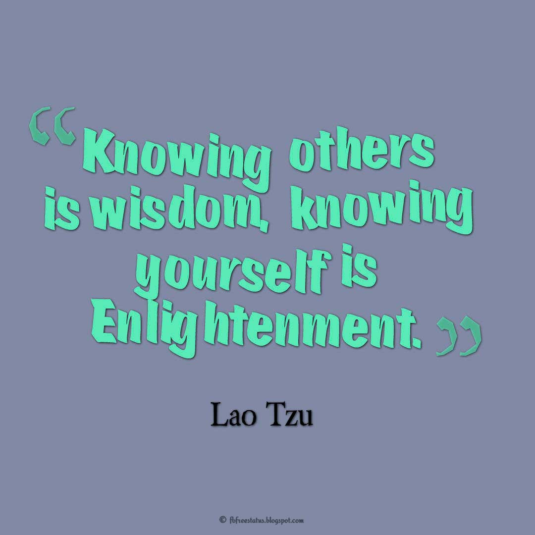 Yourself Quotes, Knowing others is wisdom, knowing yourself is Enlightenment.- Lao Tzu