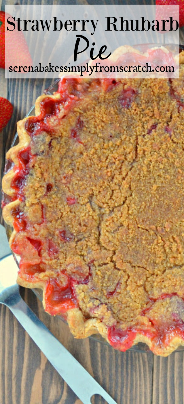 Strawberry Rhubarb Pie with Crumb Topping- Simply the best! serenabakessimlyfromscratch.com
