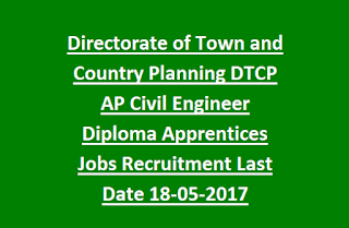 Directorate of Town and Country Planning DTCP AP Civil Engineer Diploma Apprentices Jobs Recruitment Last Date 18-05-2017