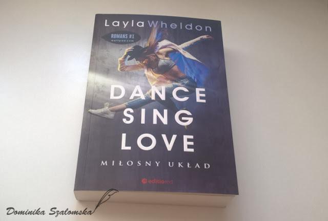 """#170 [PRZEDPREMIEROWO] Recenzja książki """"Dance&Sing&Love. Miłosny układ"""" Layla Wheldon"""