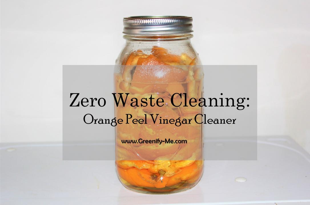 Zero Waste Cleaning: Orange Peel Vinegar Cleaner - Greenify Me