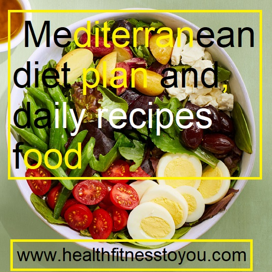 Mediterranean Diet Plan, and Daily Recipes Foods