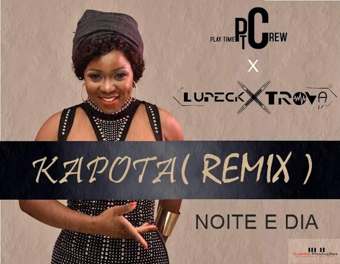 Noite e Dia - Kapota (Play Time Crew X DJ Lupeck Xtrova Remix) (2019) Baixar Musica Gratis