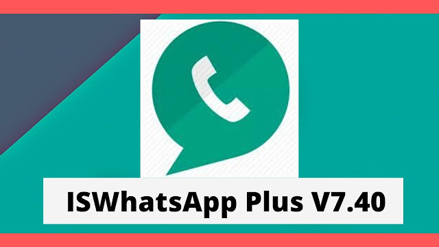 Download ISWhatsApp Plus V7.40 (Anti-ban) APK Updated