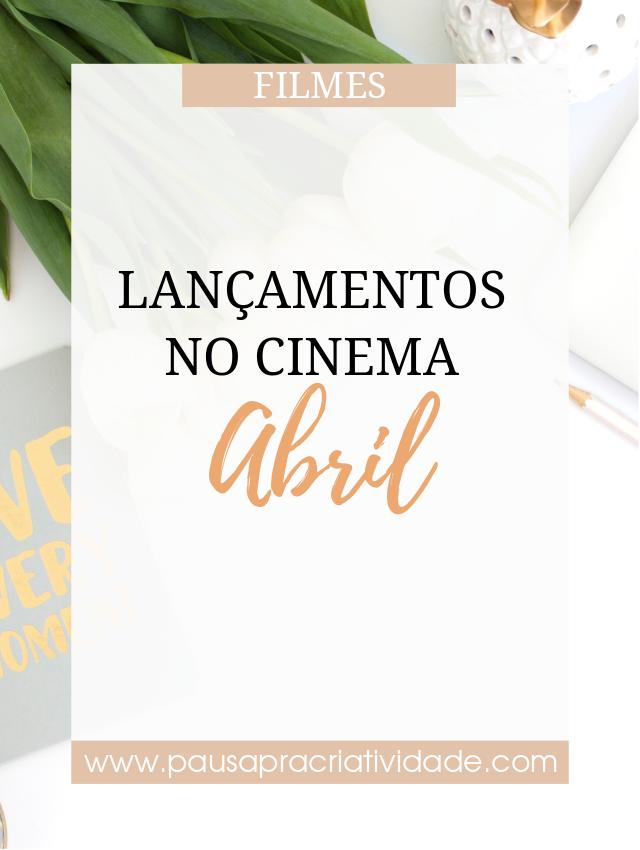 Filmes que serão lançados no cinema em abril