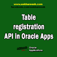 Table registration API in Oracle Apps, www.askhareesh.com