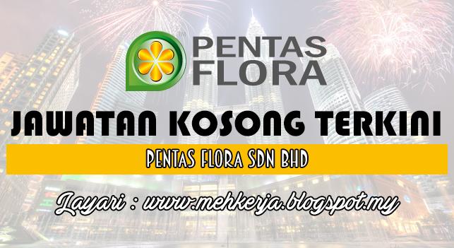 Jawatan Kosong Terkini 2016 di Pentas Flora Sdn Bhd