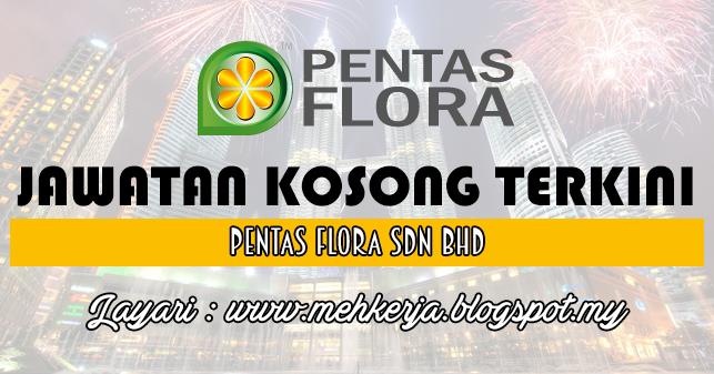 Jawatan Kosong Di Pentas Flora Sdn Bhd 4 Jan 2017 Jawatan Kosong 2020 Kerja Kosong Terkini Job Vacancy