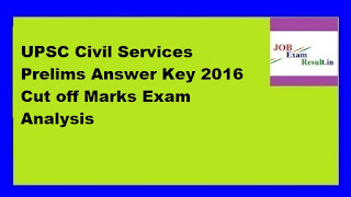 UPSC Civil Services Prelims Answer Key 2016 Cut off Marks Exam Analysis