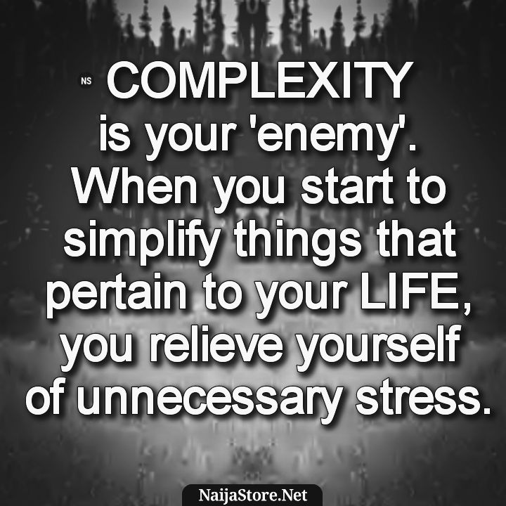 Life Quotes: COMPLEXITY is your 'enemy'. When you start to simplify things that pertain to your LIFE, you relieve yourself of unnecessary stress - Motivation