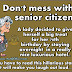 Don't Mess With Senior Citizens.