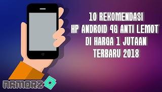 10 Rekomendasi HP Android 4G Anti Lemot di Harga 1 Jutaan Terbaru 2018