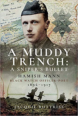 A Muddy Trench: A Sniper's Bullet: Hamish Mann, Black Watch, Officer-Poet, 1896-1917