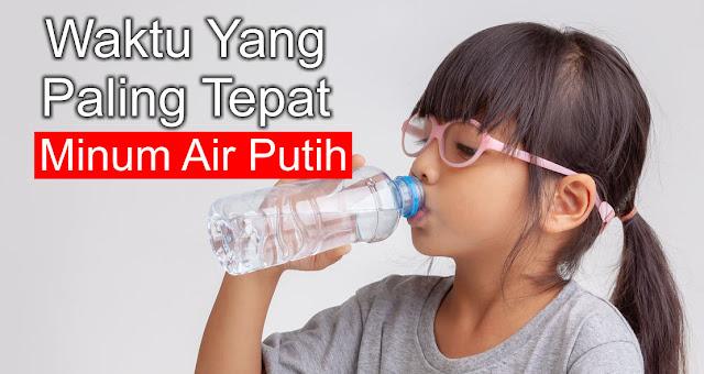 Waktu Yang Paling Tepat Minum Air Putih