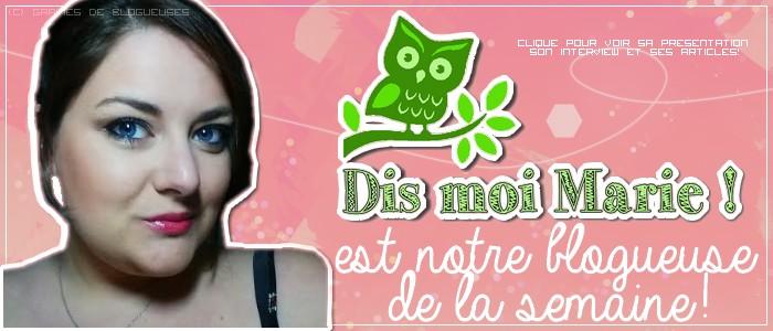 http://grainesdeblogueuses.blogspot.fr/p/blogueuse-de-la-semaine-12-dis-moi-marie.html