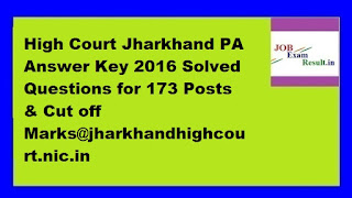High Court Jharkhand PA Answer Key 2016 Solved Questions for 173 Posts & Cut off Marks@jharkhandhighcourt.nic.in