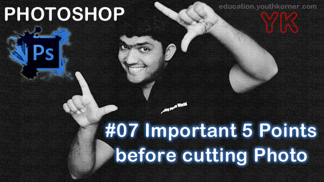 #07 Important Five Points before cutting Photo in Photoshop