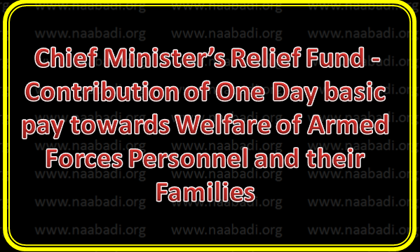 Chief Minister's Relief Fund - Contribution of One Day basic pay towards Welfare of Armed Forces Personnel and their Families