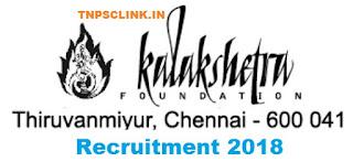 Chennai Kalakshetra Foundation vacancy 2018