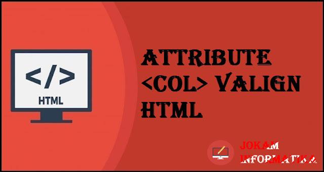 Tagging <col> Valign Attribute Pada Bahasa Pemrograman HTML - JOKAM INFORMATIKA